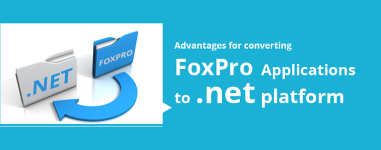 Advantages of Converting FoxPro Applications to .NET Platform
