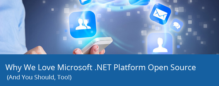 Why we love Microsoft .NET Platform Open Source (and You should, too!)