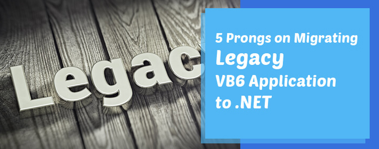5 Prongs on Migrating Legacy VB6 Application to .NET