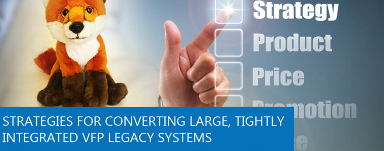 The Strategies for Converting Large, Tightly Integrated VFP Legacy Systems