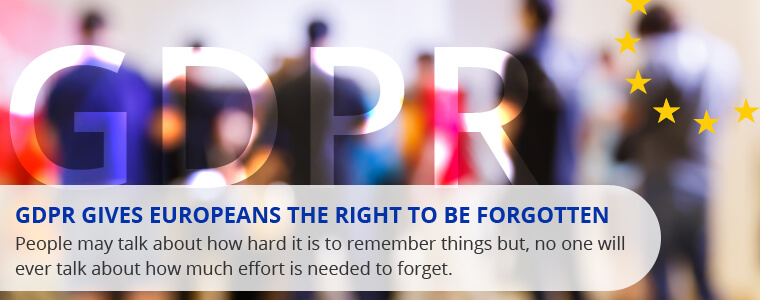 GDPR gives Europeans the Right to be Forgotten