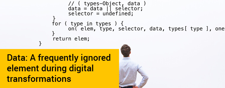 Data: A Frequently Ignored Element During Digital Transformations